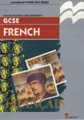 Work Out French GCSE - Neather, E.J., and Ounsworth, Mike