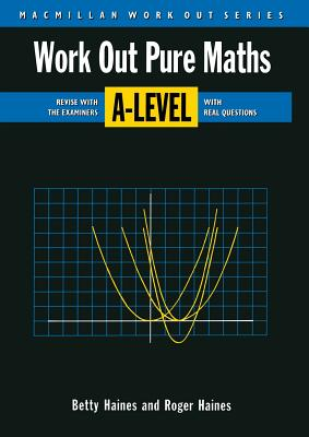 Work Out Pure Mathematics 'A' Level - Haines, R., and Haines, B.
