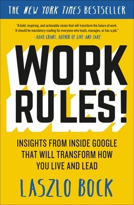 Work Rules!: Insights from Inside Google That Will Transform How You Live and Lead - Bock, Laszlo