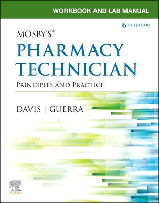 Workbook and Lab Manual for Mosby's Pharmacy Technician: Principles and Practice - Elsevier, and Davis, Karen, Bs, and Guerra, Anthony, Pharmd, Rph