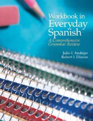 Workbook in Everyday Spanish: A Comprehensive Grammar Review - Andzjar, Julio I, and Dixson, Robert J, and Andujar, Julio I