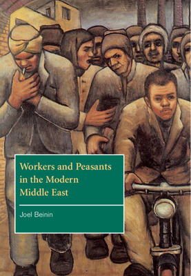 Workers and Peasants in the Modern Middle East - Beinin, Joel