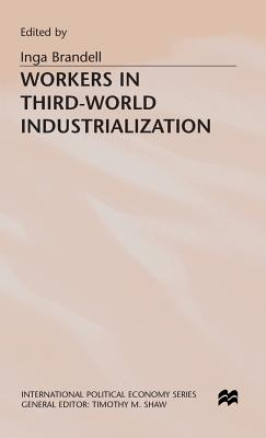 Workers in Third-World Industrialization - Brandell, Inga (Editor)