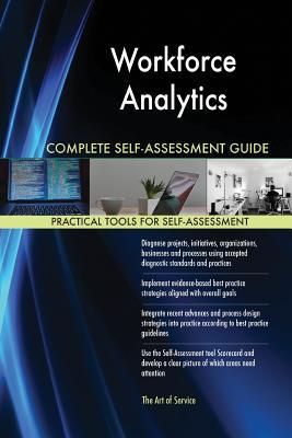 Workforce Analytics Complete Self-Assessment Guide - Blokdyk, Gerardus
