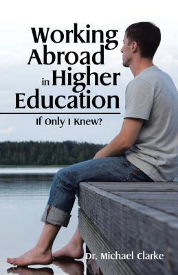 Working Abroad in Higher Education: If Only I Knew? - Clarke, Dr Michael