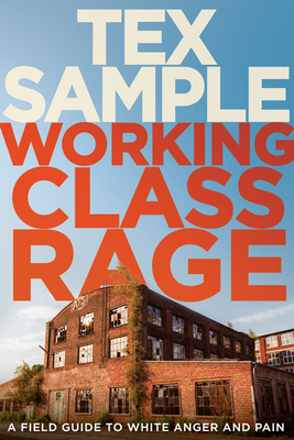 Working Class Rage: A Field Guide to White Anger and Pain - Sample, Tex
