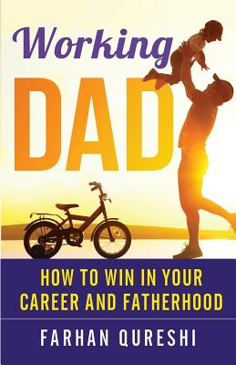Working Dad - How to Win in Your Career and Fatherhood - Qureshi, Farhan, and Watson, Vicki (Editor)