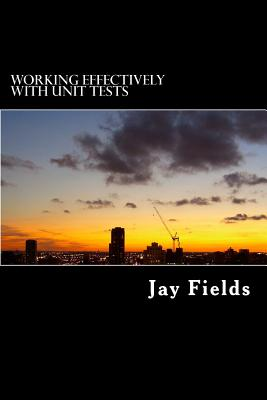 Working Effectively with Unit Tests - Fields, Jay