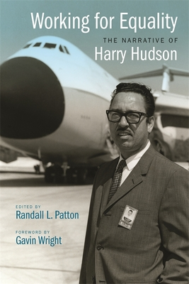Working for Equality: The Narrative of Harry Hudson - Hudson, Harry, and Patton, Randall (Editor)