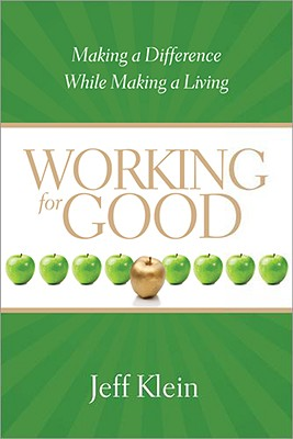 Working for Good: Making a Difference While Making a Living - Klein, Jeff
