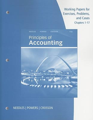 Working Papers for Principles of Accounting, Chapters 1-17 - Needles, Belverd E, and Powers, Marian, and Crosson, Susan V