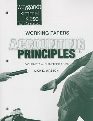 Working Papers Volume II to Accompany Accounting Principles, 11th Edition - Weygandt, Jerry J, Ph.D., CPA, and Kimmel, Paul D, PhD, CPA, and Kieso, Donald E, Ph.D., CPA