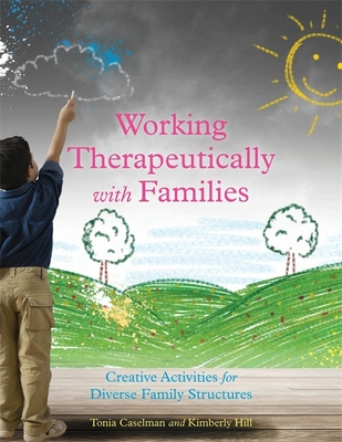 Working Therapeutically with Families: Creative Activities for Diverse Family Structures - Caselman, Tonia, and Hill, Kimberly