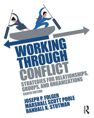 Working Through Conflict: Strategies for Relationships, Groups, and Organizations - Folger, Joseph, and Poole, Marshall Scott, and Stutman, Randall K.