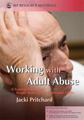 Working with Adult Abuse: A Training Manual for People Working with Vulnerable Adults - Pritchard, Jacki