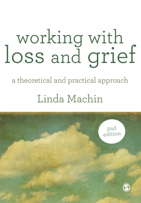 Working with Loss and Grief: A Theoretical and Practical Approach - Machin, Linda
