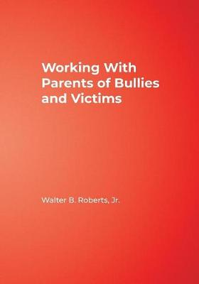 Working with Parents of Bullies and Victims - Roberts, Walter B