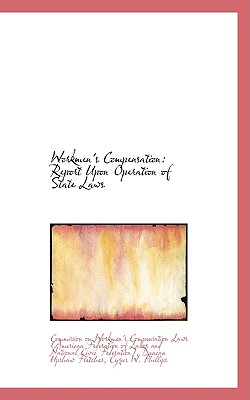 Workmen's Compensation: Report Upon Operation of State Laws - American Workmens Compensation Laws, and On Workmen's Compensation Laws (Americ