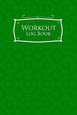 Workout Log Book: Daily Workout Planner, Weight Training Log, Fitness Workout Log, Workout Notebook Log For Men, Green Cover - Publishing, Rogue Plus