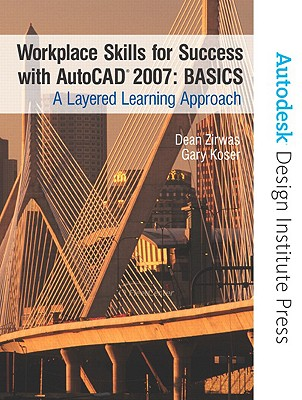 Workplace Skills for Success with AutoCAD Basics: A Layered Learning Approach - Koser, Gary, and Zirwas, Dean
