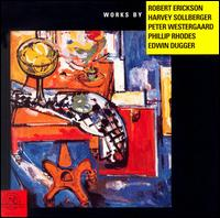 Works By Robet Erickson; Harvey Sollberger; Peter Westergaard... - Columbia University Group for Contemporary Music; David Gilbert (flute); Harvey Sollberger (flute); Paul Zukofsky (violin);...