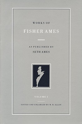 Works of Fisher Ames: Volume 1 Cloth - Ames, Fisher, and Allen, Wb