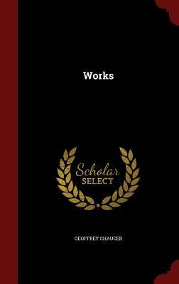 Works - Chaucer, Geoffrey