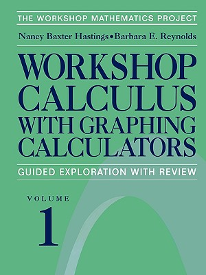 Workshop Calculus with Graphing Calculators: Guided Exploration with Review - Fratto, C, and Baxter Hastings, Nancy, and Laws, P