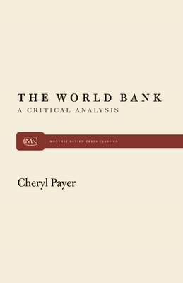 World Bank: A Critical Analysis - Payer, Cheryl