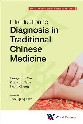 World Century Compendium To Tcm - Volume 2: Introduction To Diagnosis In Traditional Chinese Medicine - Wu, Hong-Zhou, and Fang, Zhao-Qin, and Cheng, Pan-Ji