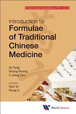 World Century Compendium To Tcm - Volume 5: Introduction To Formulae Of Traditional Chinese Medicine - Yang, Jin, and Huang, Huang, and Zhu, Lijiang
