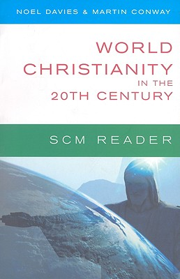 World Christianity in the 20th Century: A Reader - Davies, Noel (Editor), and Conway, Martin, Sir (Editor)