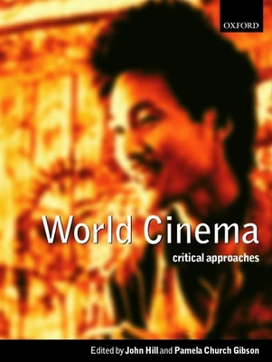 World Cinema: Critical Approaches - Hill, John (Editor), and Gibson, Pamela Church (Editor), and Dyer, Richard (Editor)
