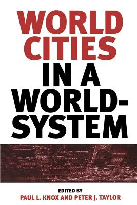 World Cities in a World-System - Knox, Paul L, Professor (Editor), and Taylor, Peter J (Editor)