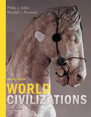 World Civilizations: Volume I: To 1700 - Adler, Philip J, and Pouwels, Randall L