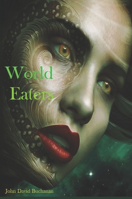 World Eaters: The Universal Constant - Buchanan, John David, and Koester, Brittany (Editor)