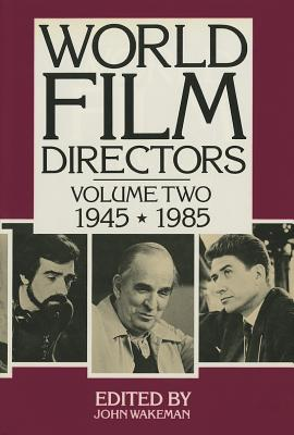 World Film Directors, Volume II: 1945-1985 - Wakeman, John (Editor)