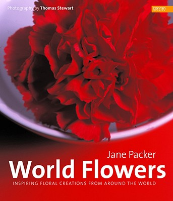 World Flowers: Inspiring Floral Creations from Around the World - Packer, Jane
