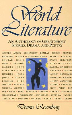 World Literature: An Anthology of Great Short Stories, Drama, and Poetry - Rosenberg, Donna