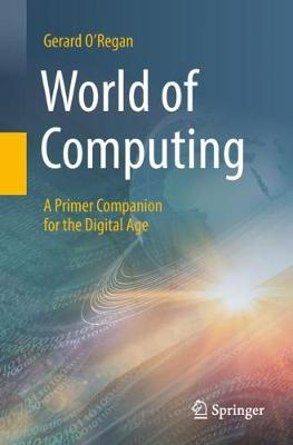 World of Computing: A Primer Companion for the Digital Age - O'Regan, Gerard