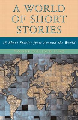 World of Short Stories: 18 Short Stories from Around the World (Part of the Longman Literature for College Readers Series) - Sisko, Yvonne Collioud