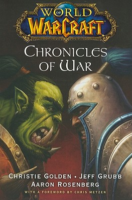 World of Warcraft: Chronicles of War - Golden, Christie, and Grubb, Jeff, and Rosenberg, Aaron