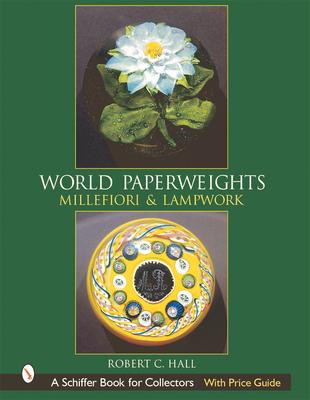 World Paperweights: Millefiori & Lampwork - Hall, Robert G