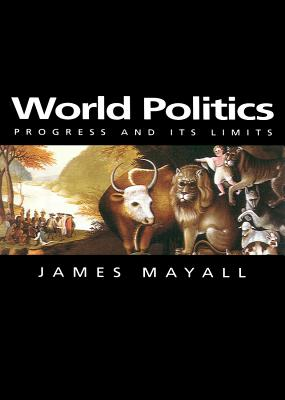 World Politics: Progress and Its Limits - Mayall, James