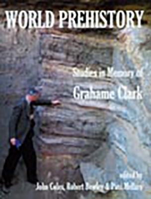World Prehistory: Studies in Memory of Grahame Clark - Prehistoric Society (London England), and British Academy, and Coles, John (Editor)