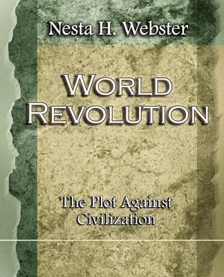 World Revolution the Plot Against Civilization (1921) - Webster, Nesta H