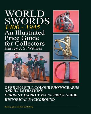 World Swords 1400 - 1945: An Illustrated Price Guide for Collectors - Withers, Harvey J. S.