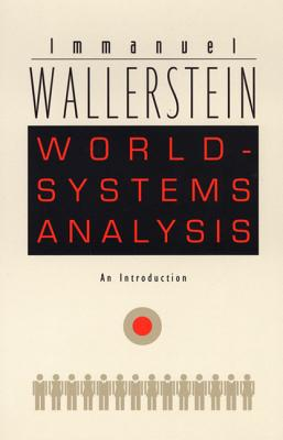 World-Systems Analysis: An Introduction - Wallerstein, Immanuel Maurice, and Immanuel Wallerstein, and Wallerstein