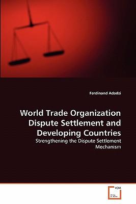 World Trade Organization Dispute Settlement and Developing Countries - Adadzi, Ferdinand