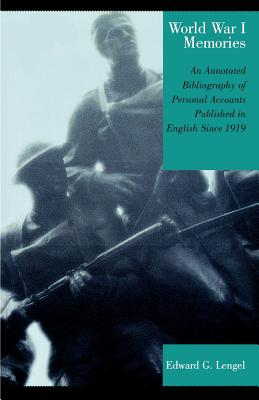 World War I Memories: An Annotated Bibliography of Personal Accounts Published in English Since 1919 - Lengel, Edward G
